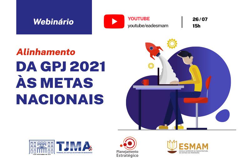 Judiciário promove webinário sobre alinhamento da GPJ 2021 às Metas Nacionais