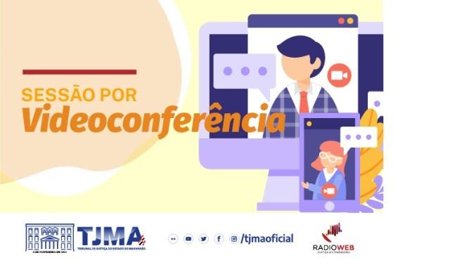 Sessões por videoconferência das Câmaras do TJMA de 17 a 21 de maio