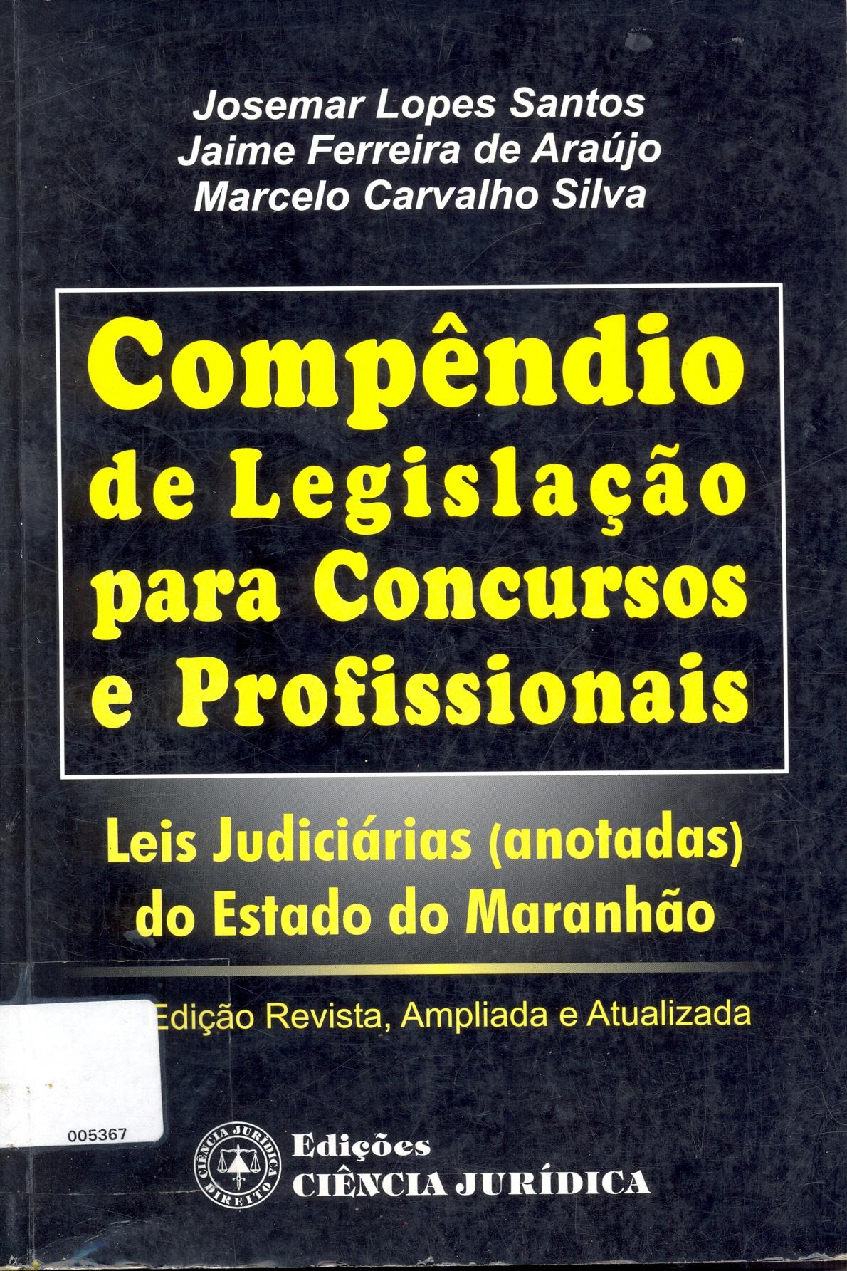 Compêndio de Legislação para Concursos e Profissionais: Leis Judiciárias (anotadas) do Estado do Maranhão